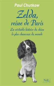 Zelda, reine de Paris : la véritable histoire du chien le plus chanceux du monde - PaulChutkow