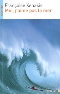 Moi, j'aime pas la mer - FrançoiseXenakis