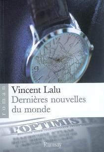 Dernières nouvelles du monde - VincentLalu