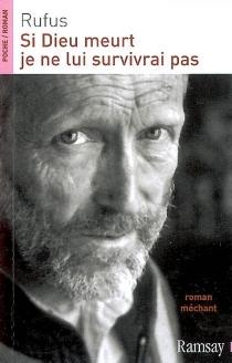 Si Dieu meurt, je ne lui survivrai pas : roman méchant - Rufus