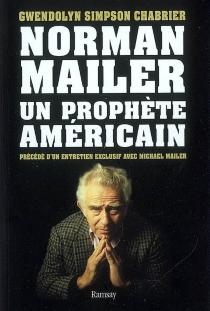 Norman Mailer, un prophète américain : essai - Gwendolyn SimpsonChabrier