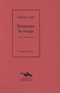Demeure le corps : chant d'exécration - Philippe Rahmy
