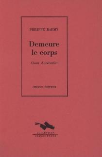 Demeure le corps : chant d'exécration - PhilippeRahmy