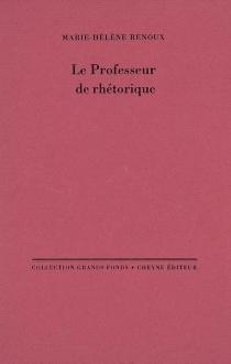 Le professeur de rhétorique - Marie-HélèneRenoux