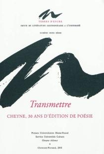 Transmettre : Cheyne, 30 ans d'édition de poésie : 1980-2010 -