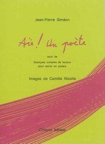 Aïe ! un poète : suivi de Quelques conseils de lecture pour entrer en poésie - Jean-PierreSiméon