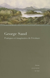 George Sand, pratiques et imaginaires de l'écriture : colloque international de Cerisy-la-Salle, 1er-8 juillet 2004 - Centre culturel international . Colloque (2004)