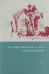 La critique littéraire du XXe siècle en France et en Italie : actes du colloque de Caen (30 mars-1er avril 2006) -