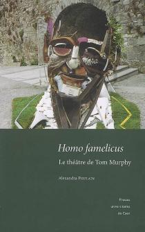 Homo famelicus : le théâtre de Tom Murphy - AlexandraPoulain