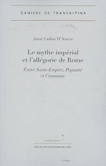 Le mythe impérial et l'allégorie de Rome : entre Saint Empire, papauté et commune - Juan-CarlosD'Amico