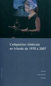 L'adaptation théâtrale en Irlande de 1970 à 2007 -