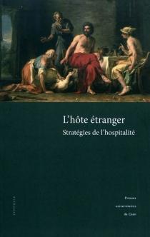 L'hôte étranger : stratégies de l'hospitalité (aires germaniques, nordiques et slaves) : actes du colloque tenu à l'Abbaye d'Ardenne, 4-6 mai 2007 -