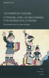 Les enfants de Mussolini : littérature, livres, lectures d'enfance et de jeunesse sous le fascisme : de la Grande Guerre à la chute du régime - MariellaColin