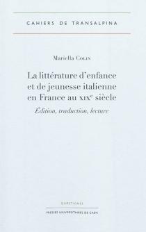 La littérature d'enfance et de jeunesse italienne en France au XIXe siècle : édition, traduction, lecture - MariellaColin