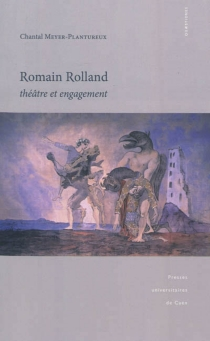 Romain Rolland : théâtre et engagement - Chantal Meyer-Plantureux