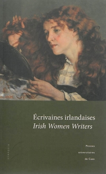 Ecrivaines irlandaises : actes du colloque tenu à l'Université de Caen (5 et 6 novembre 2010)| Irish women writer -