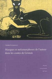 Masques et métamorphoses de l'auteur dans les contes de Grimm : pour une lecture rapprochée des textes - CoronaSchmiele