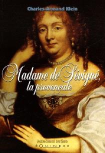 Madame de Sévigné, la Provençale - Charles-ArmandKlein