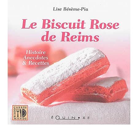 le biscuit rose de reims histoire anecdotes recettes les desserts espace culturel e leclerc. Black Bedroom Furniture Sets. Home Design Ideas