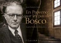 En Provence, sur les pas de Bosco : promenade dans la vie et l'oeuvre d'Henri Bosco - SophiePacifico Le Guyader