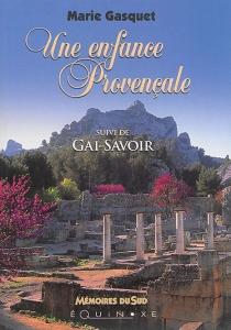 Une enfance provençale| Suivi de Gai-savoir - MarieGasquet