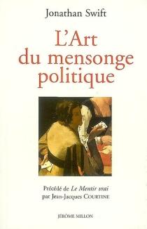 L'art du mensonge politique : 1733| Suivi de The examiner n° XIV| Précédé de Le mentir vrai - JonathanSwift