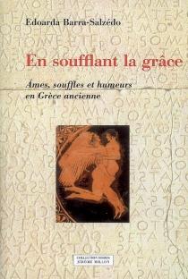 En soufflant la grâce (Eschyle, Agamemnon, V. 1206) : âmes, souffles et humeurs en Grèce ancienne - EdoardaBarra-Salzédo