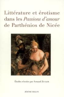Littérature et érotisme dans les Passions d'amour de Parthénios de Nicée : actes du colloque de Nice, 31 mai 2006 -