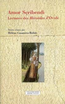Amor scribendi : lectures des Héroïdes d'Ovide -