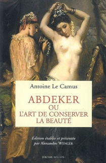Abdeker ou L'art de conserver la beauté - AntoineLe Camus