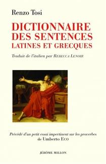Dictionnaire des sentences latines et grecques : 2286 sentences avec commentaires historiques, littéraires et philologiques - RenzoTosi