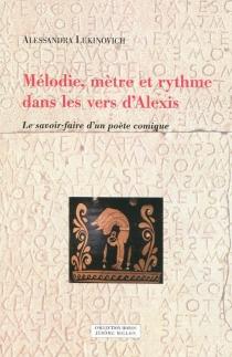 Mélodie, mètre et rythme dans les vers d'Alexis : le savoir-faire d'un poète comique - AlessandraLukinovich