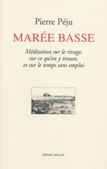Marée basse : méditation sur le rivage, sur ce qu'on y trouve, et sur le temps sans emploi - PierrePéju