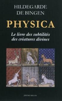 Physica : le livre des subtilités des créatures divines - Hildegarde