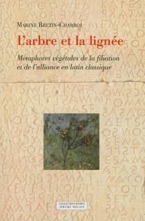 L'arbre et la lignée : métaphores végétales de la filiation et de l'alliance en latin classique - MarineBretin-Chabrol