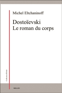 Dostoïevski : le roman du corps - MichelEltchaninoff