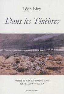 Dans les ténèbres| Précédé de Léon Bloy devant les canons - LéonBloy