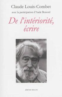 De l'intériorité, écrire - ClaudeLouis-Combet