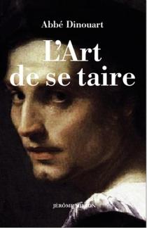 L'art de se taire : 1771 - Joseph-Antoine-ToussaintDinouart