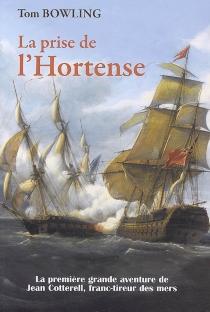 La prise de l'Hortense : la première grande aventure de Jean Cotterell, franc-tireur des mers - TomBowling