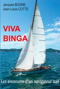 Viva Binga ou Les aventures d'un navigateur naïf - JacquesBoone