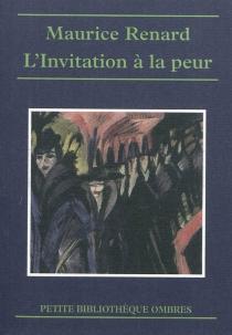 L'invitation à la peur : histoires singulières - MauriceRenard