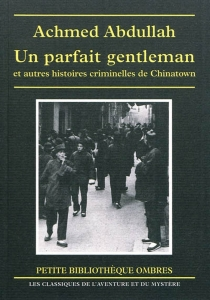 Un parfait gentleman : et autres histoires criminelles de Chinatown - AchmedAbdullah