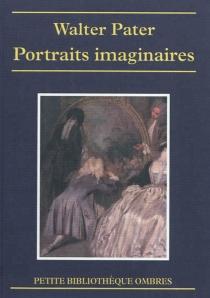 Portraits imaginaires| Suivi de Les Portraits imaginaires de M. Pater| Suivi de Walter Pater - WalterPater