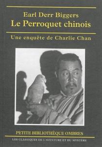 Le perroquet chinois : une enquête de Charlie Chan - Earl DerrBiggers