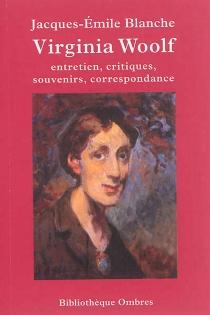Virginia Woolf : entretien, critiques, souvenirs, correspondance - Jacques-ÉmileBlanche