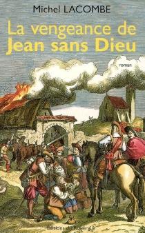 La vengeance de Jean sans Dieu - MichelLacombe