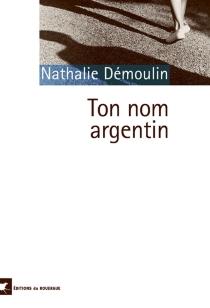Ton nom argentin - NathalieDémoulin