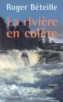 La rivière en colère - RogerBéteille