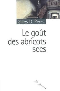 Le goût des abricots secs - Gilles D.Perez
